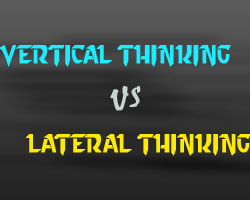 Vertical Thinking Vs. Lateral Thinking