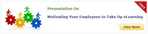 View Presentation On Motivating your Employees to Take up eLearning