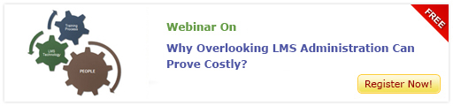 View Webinar On Why Overlooking LMS Administration Can Prove Costly?