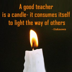 A good teacher is a candle. it consumes itself to light the way of others