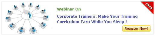 View Webinar On Corporate Trainers: Make Your Training Curriculum Earn While You Sleep !