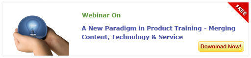 View Webinar on A New Paradigm in Product Training - Merging Content, Technology & Service