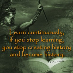 Learn continuously, if you stop learning, you stop creating history and become history.