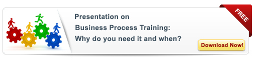 View Presentation on Business Process Training: Why do you need it and when?