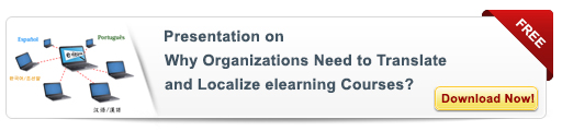 View Presentation On: Why should Multinational Organizations Translate and Localize eLearning Courses?
