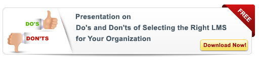 View Presentation on: Do's and Don'ts  of Selecting the Right LMS for your Organization