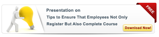 View Presentation On Tips to Ensure That Employees Not Just Register but Also Complete E-learning Courses