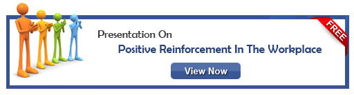 View Presentation on Positive Reinforcement at the Workplace