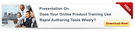 View Presentation on Does Your Online Product Training Use Rapid Authoring Tools Wisely?