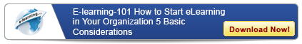 E-learning 101 - How To Start eLearning in Your Organization - 5 Basic Considerations - Free Webinar