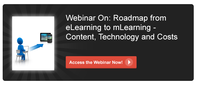 View Webinar on Roadmap from eLearning to mLearning – Content , Technology and Costs