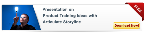View Presentation on Product Training Ideas Using Articulate Storyline