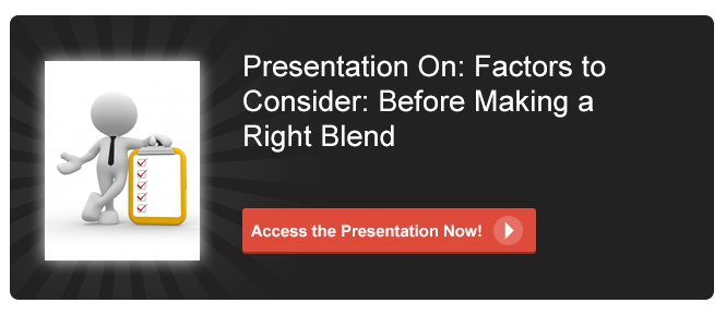 View Presentation on Factors to Consider: Before making a Right Blend
