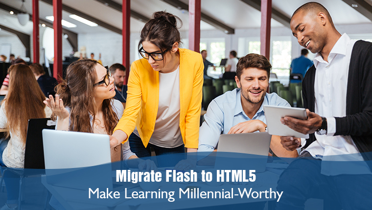Flash to HTML5 eLearning Migration for the Millennial Workforce