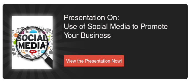 View Presentation on Use of Social Media to Promote your Business