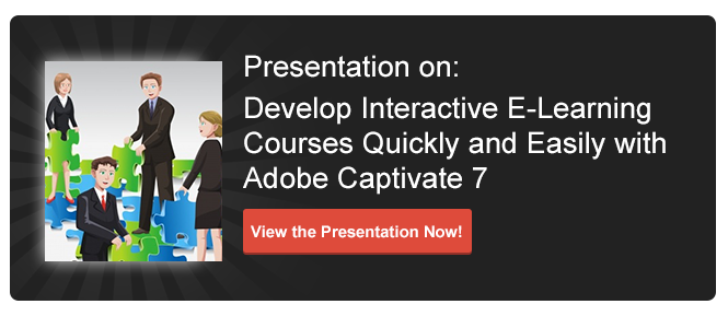 View Presentation on Develop Interactive E-learning Courses Quickly and Easily  with Adobe Captivate 7