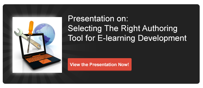 View Presentation on Selecting the Right Authoring Tools for E-learning Development