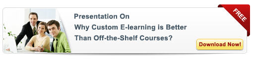View Presentation on Why Custom E-learning is Better than Off-the-Shelf-Courses?