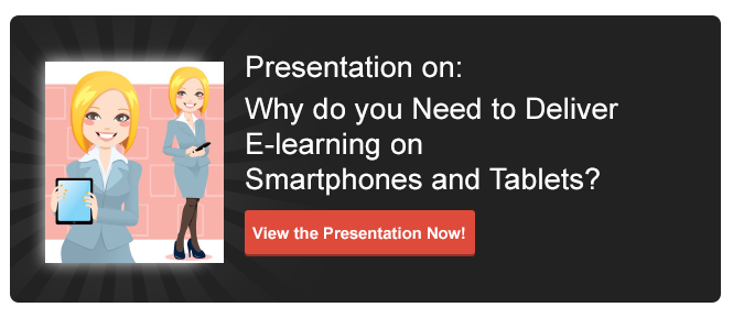 View Presentation on Why do you Need to Deliver eLearning on Smartphones and Tablets?