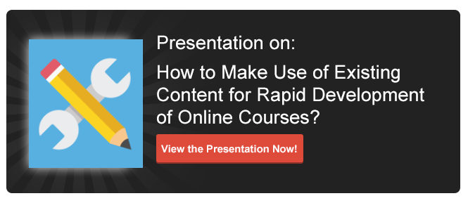 View Presentation on How to Make Use of Existing Content for Rapid Development of Online Courses