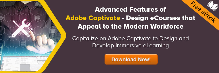 Advanced Features of Adobe Captivate – Design eCourses that Appeal to the Modern Workforce