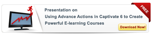 View Presentation on 9 Steps to Use Advance Actions in Captivate 6 to Create Powerful E-learning Courses