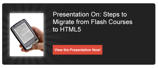 View Presentation on Steps to Migrate from Flash Courses to HTML5