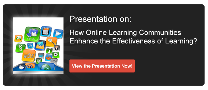 View Presentation on How Online Learning Communities Enhance the Effectiveness of Learning