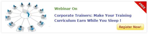 View Webinar on Corporate Trainers : Make Your Training Curriculum Earn While You Sleep