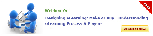 View Webinar on Designing E-learning: Make or Buy – Understanding E-learning Process & Players