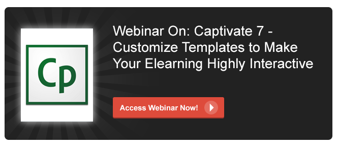 View Webinar on Adobe Captivate7 - Customize Templates to Make Your E-learning Highly Interactive