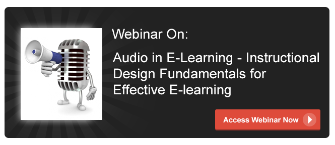Access the webinar on Audio in eLearning: Instructional Design Fundamentals for Effective E-learning