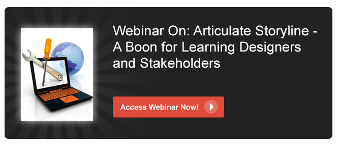 View the webinar on Articulate Storyline - A Boon for Learning Designers and Stakeholders