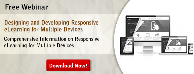 View Webinar on Designing and Developing Responsive eLearning for Multiple Devices