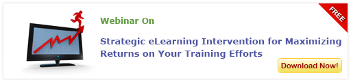 View Webinar on Strategic eLearning Intervention for Maximizing Returns on Your Training Efforts