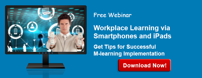 View Webinar on Workplace Learning via Smartphones and iPads - Get Tips for Successful M-learning Implementation