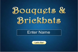Bouquets & Brickbats