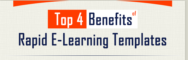 Top 4 Benefits of Rapid E-Learning Templates