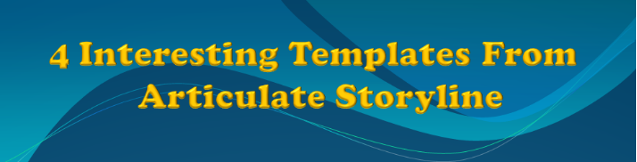 Articulate Storyline – 4 Amazing Templates – An Infographic