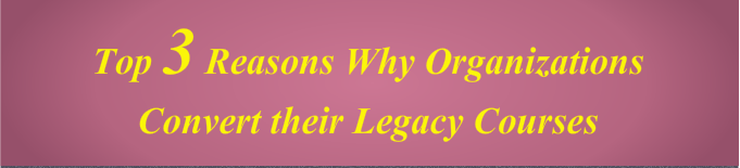 Reasons for Legacy Course Conversion