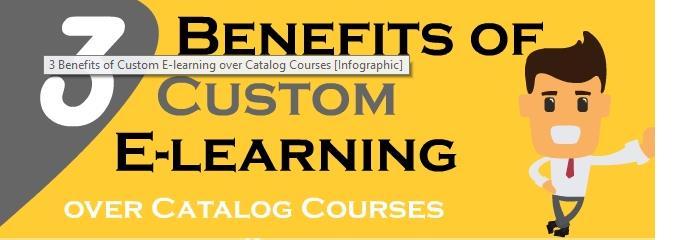 3 Benefits of Custom E-learning over Catalog Courses