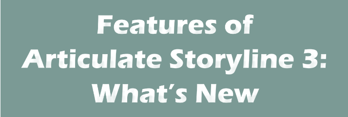 Features of Articulate Storyline 3: What's New [Infographic]