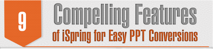 9 Compelling Features of iSpring for Easy PPT Conversions [Infographic]