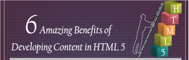 6 Amazing Benefits of Developing Content in HTML5 [Infographic]