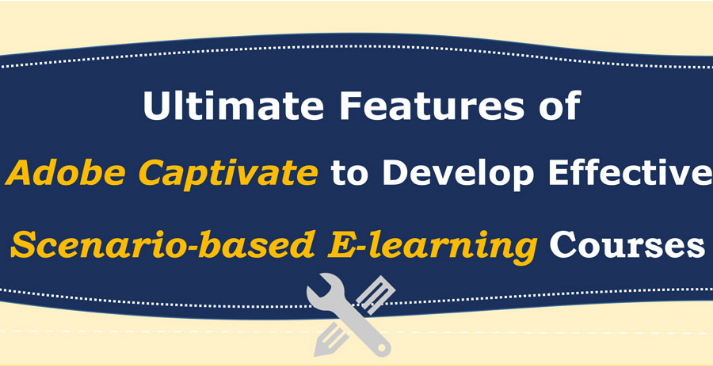 Ultimate Features of Adobe Captivate to Develop Engaging Scenario-based E-learni