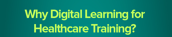 Why Digital Learning for Healthcare Training?