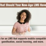 LMS for New-Age Learners – What Should You Look for?