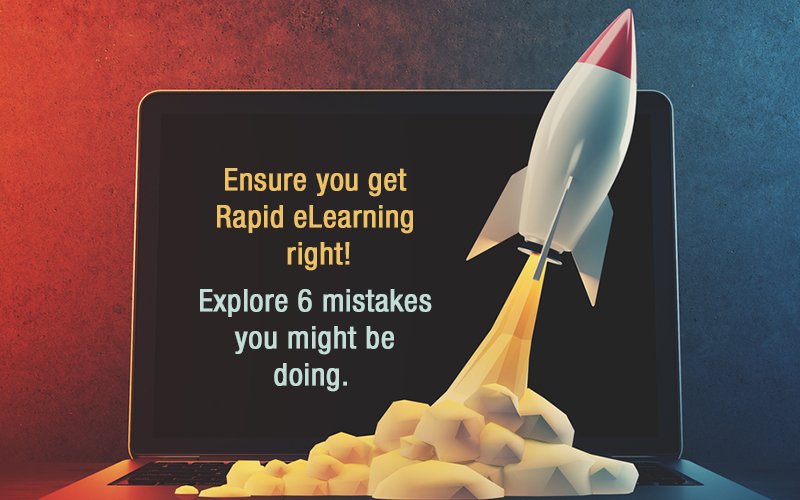 6 Blunders to Avoid with Rapid eLearning