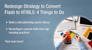 Flash to HTML5 Conversion: Try the 'Redesign' Strategy to Revamp Legacy Courses