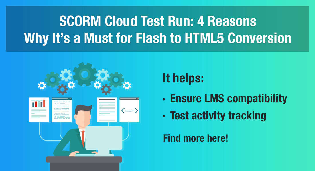Flash to HTML5 Conversion: 4 Reasons to Consider a SCORM Cloud Test Run